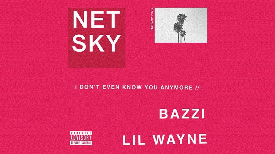 Netsky  - I Don't Even Know You Anymore ft. Bazzi, Lil Wayne
