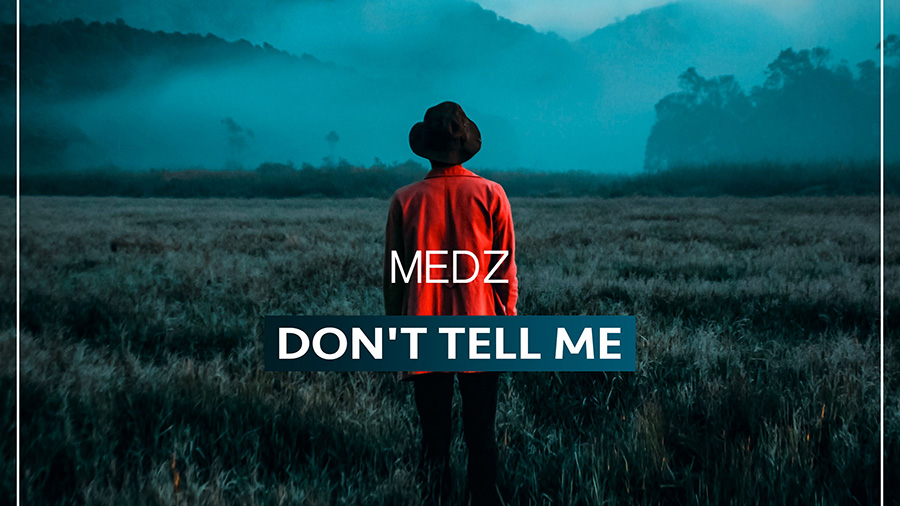 MEDZ - Don't Tell Me