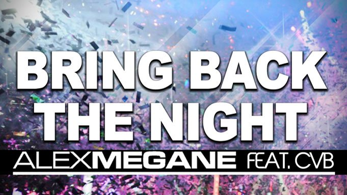 Alex Megane feat. CvB - Bring Back the Night