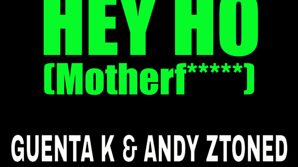 Guenta K & Andy Ztoned - Hey Ho (Motherf.....)