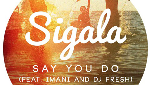Sigala feat. Imani & DJ Fresh - Say You Do