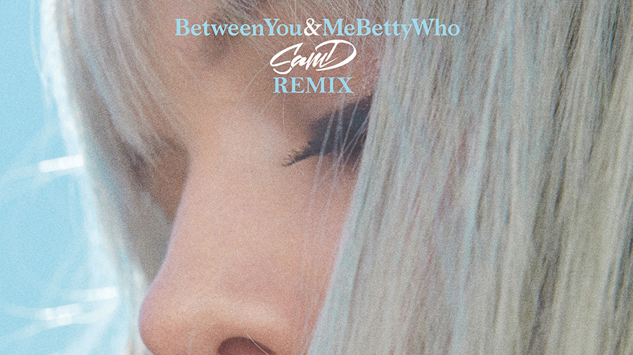 Betty Who - Between You & Me (Sam D Remix)