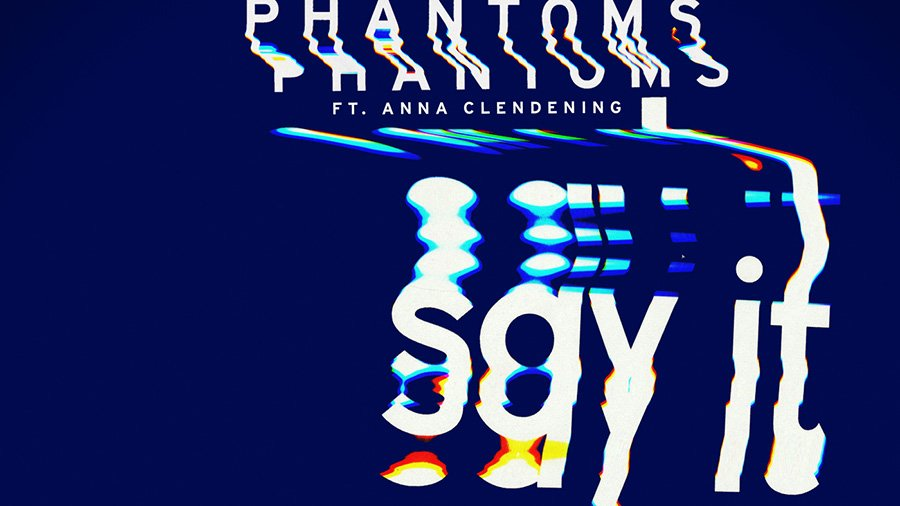 Phantoms feat. Anna Clendening - Say It