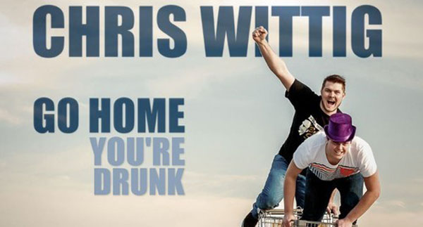 Chris Wittig - Go Home You're Drunk