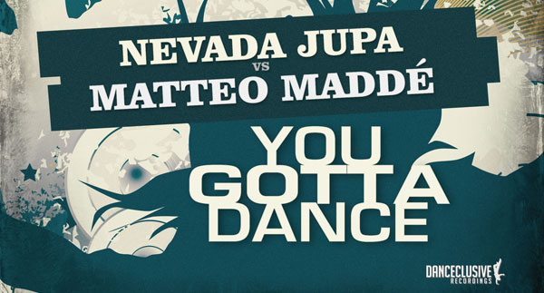 Nevada Jupa Vs. Matteo Maddé - You Gotta Dance