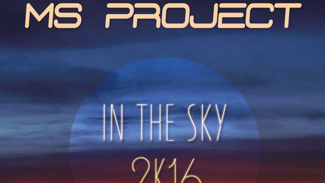 MS Project - In The Sky 2k16