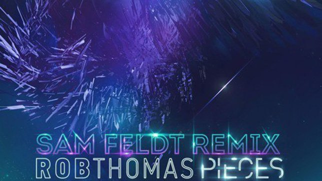 Rob Thomas - Pieces (Sam Feldt Remix)