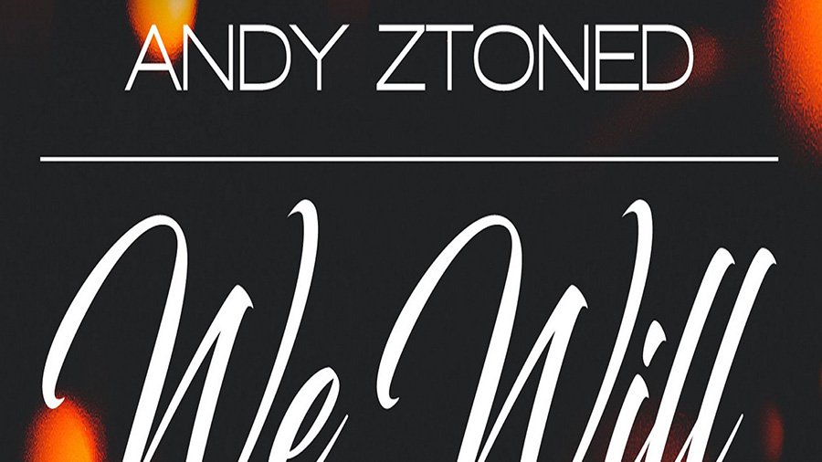 Andy Ztoned - We Will