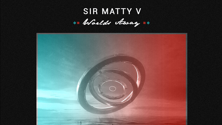 Sir Matty V - Worlds Away