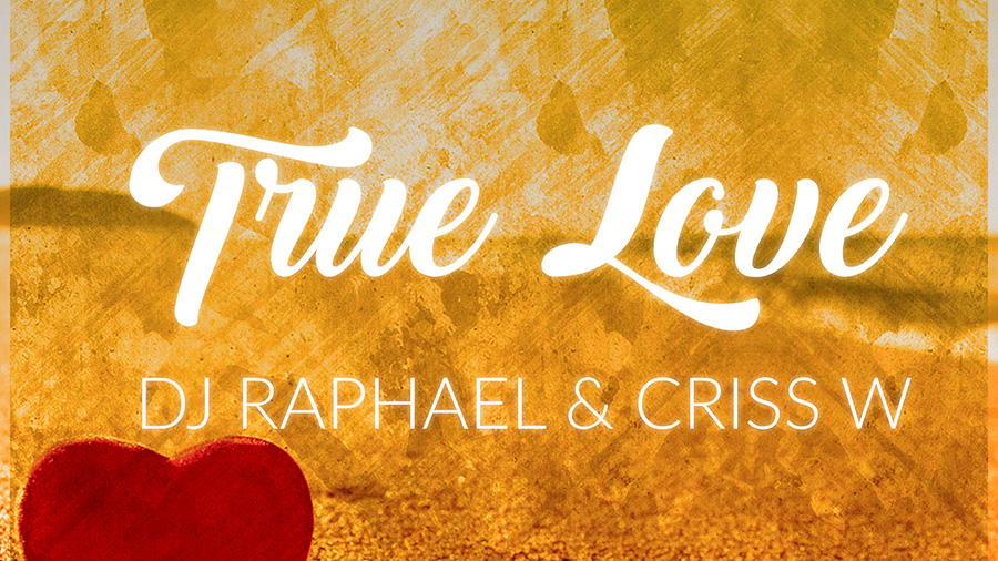 DJ Raphael & Criss W - True Love