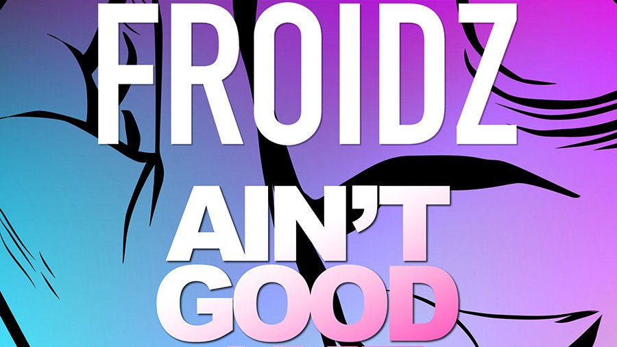 Froidz - Ain't Good 4 Me