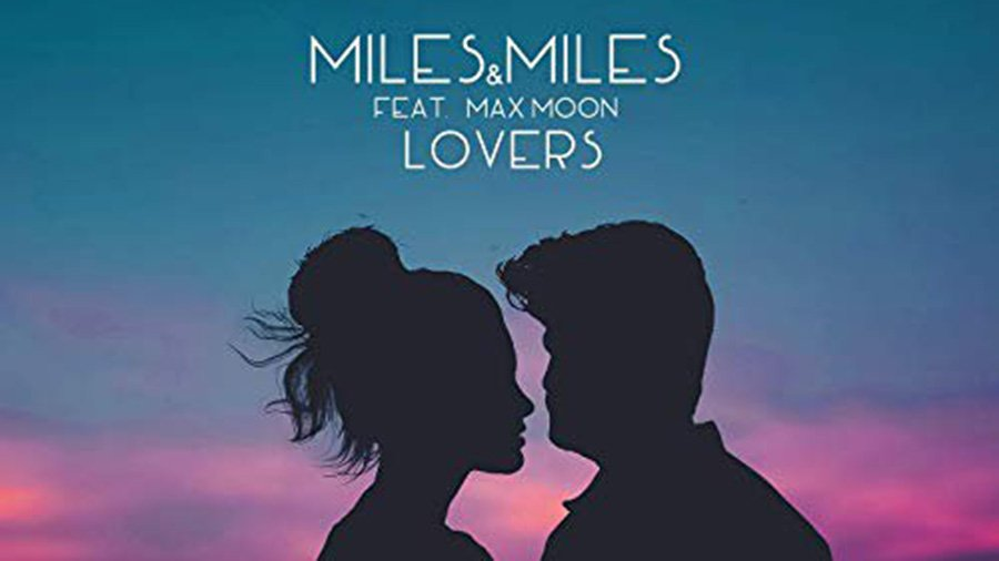 Miles & Miles feat. Max Moon - Lovers
