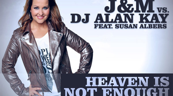 J&M vs. DJ Alan Kay feat. Susan Albers - Heaven Is Not Enough