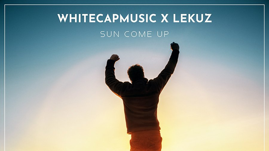 WhiteCapMusic x Lekuz - Sun Come Up