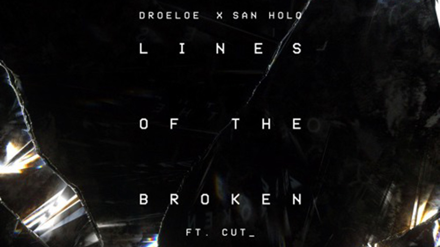 DROELOE x San Holo feat. CUT_ - Lines of the Broken » [Free Download]