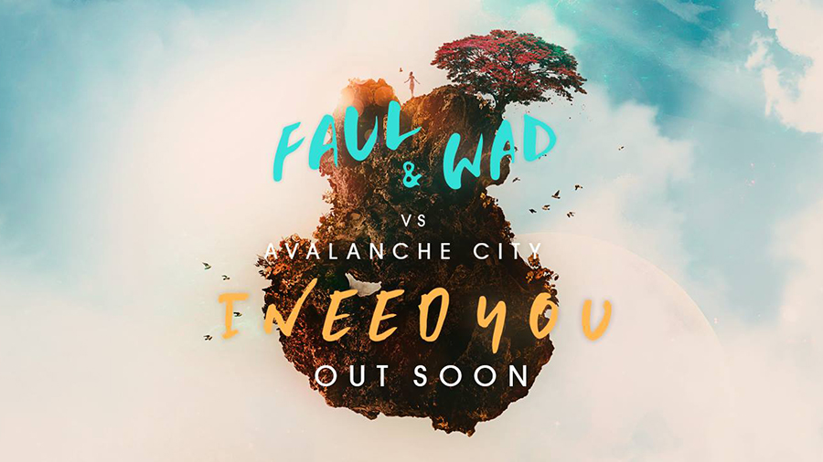 Faul & Wad Ad feat. Avalanche City - I Need You