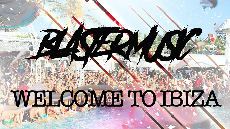 BlasterMusic - Welcome To Ibiza