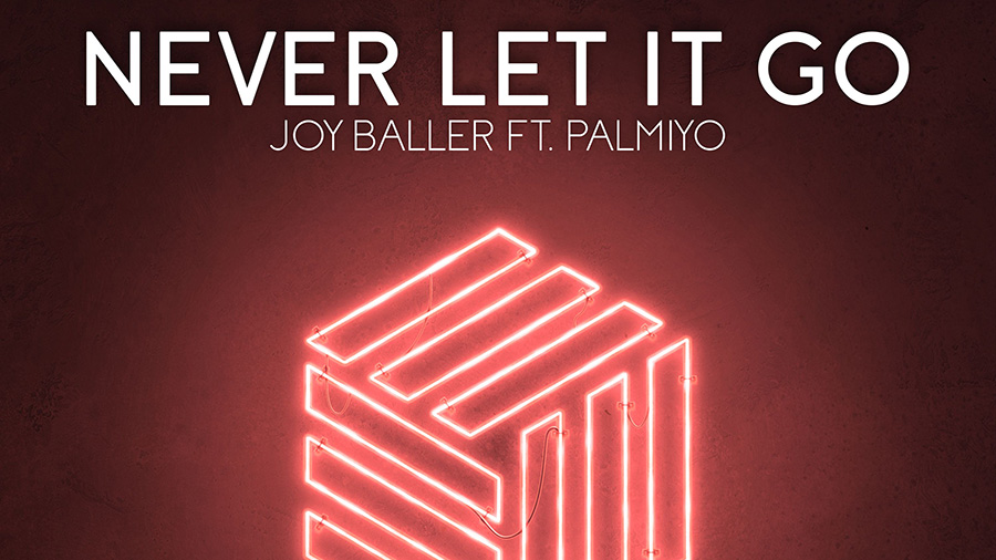 Joy Baller feat. Palmiyo - Never Let It Go
