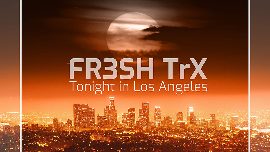 FR3SH TrX - Tonight in Los Angeles