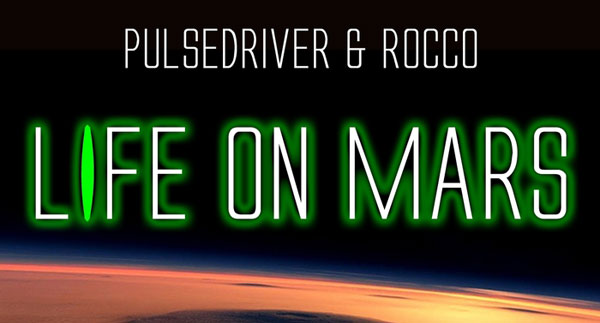 Pulsedriver & Rocco - Life On Mars