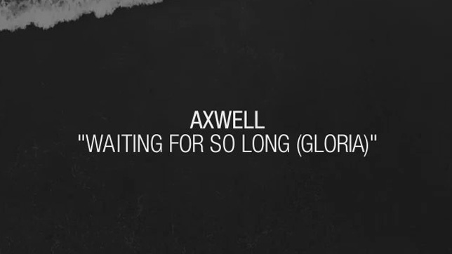 Axwell - Waiting For So Long (Gloria)