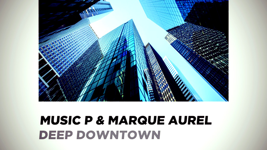 Music P & Marque Aurel - Deep Downtown