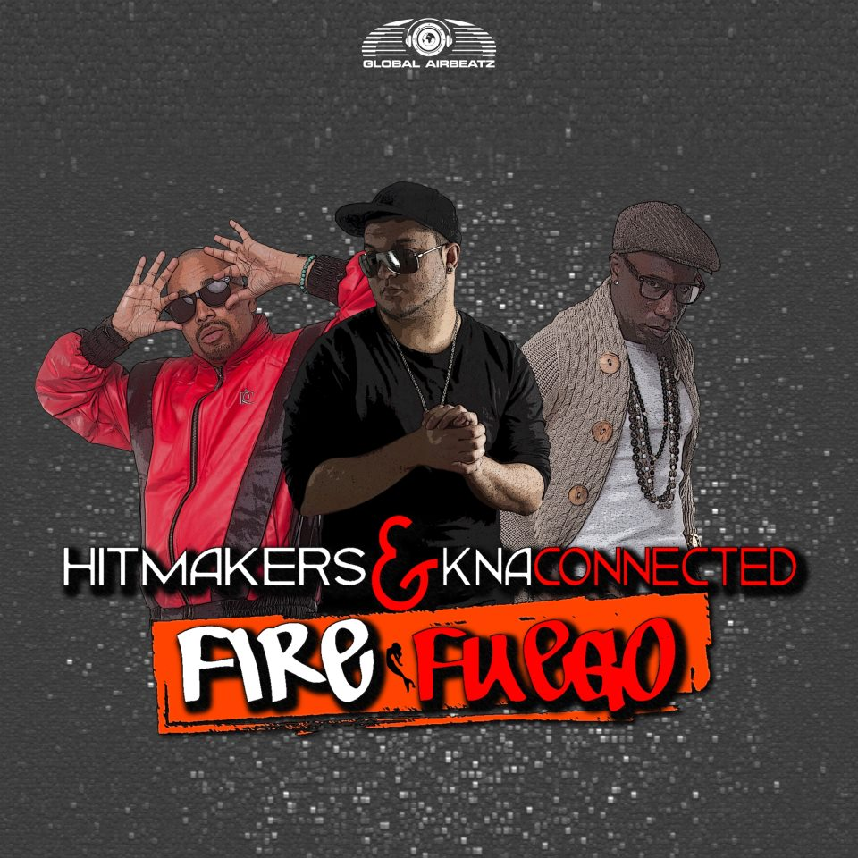 Hitmakers KNA Connected - Fire  Fuego
