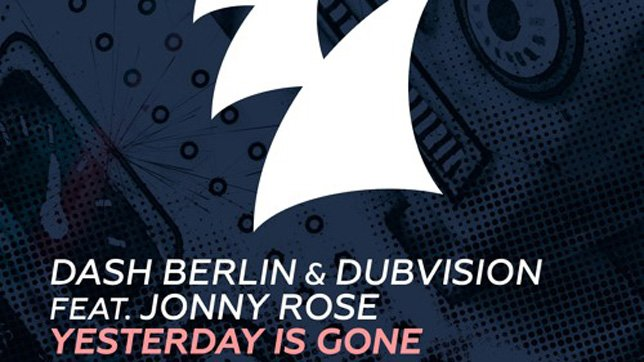 Dash Berlin & DubVision feat. Jonny Rose - Yesterday Is Gone