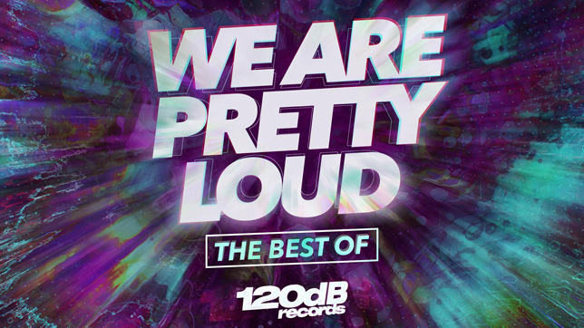 We Are Pretty Loud - The Best of 120dB Records » [Tracklist]