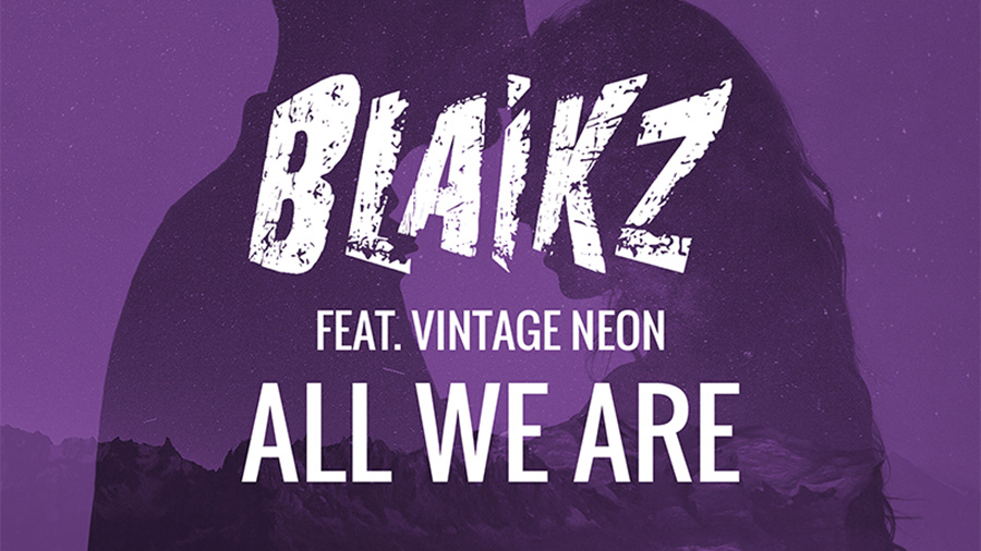 Blaikz feat. Vintage Neon - All We Are
