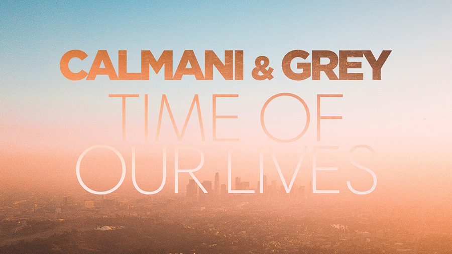 Calmani & Grey - Time of Our Lives