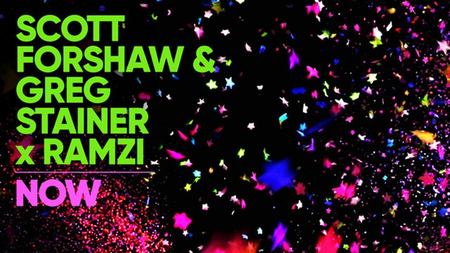 Scott Forshaw & Greg Stainer X Ramzi - Now