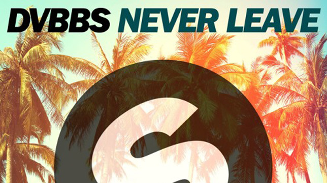 DVBBS - Never Leave