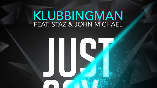 Klubbingman feat. Staz & John Michael - Just Say