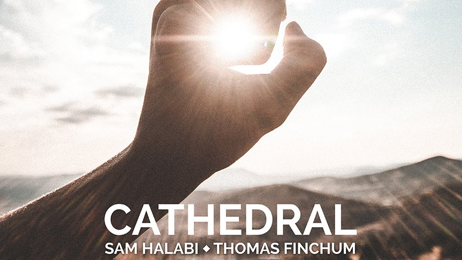 Sam Halabi - Cathedral (feat. Thomas Finchum)