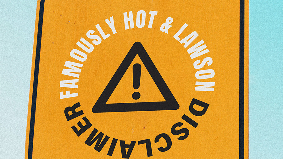 Famously Hot & Lawson - Disclaimer