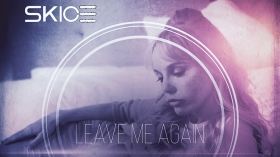 Music Promo: 'Skice - Leave Me Again'