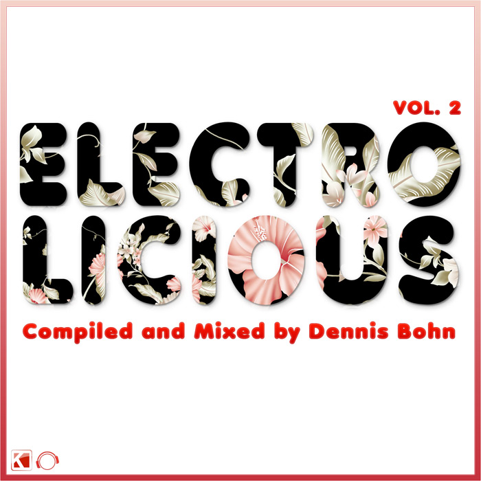 Electrolicious Vol. 2 - Compiled and Mixed by Dennis Bohn