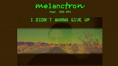 melanctron feat. DRO BPS - I Didn't Wanna Give Up