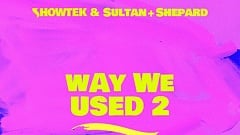 Showtek & Sultan + Shepard – Way We Used 2