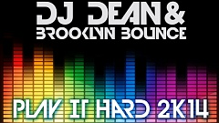 DJ Dean & Brooklyn Bounce - Play it Hard 2K14
