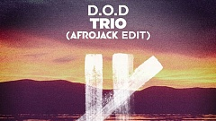 D.O.D - Trio (Afrojack Edit)