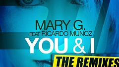 Mary G. feat. Ricardo Munoz -  You & I (The Remixes)