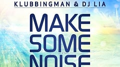 Klubbingman &  DJ Lia -  Make Some Noise (Let's Go)