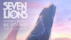 Seven Lions - Where I Won't Be Found (feat. NÉONHÈART)