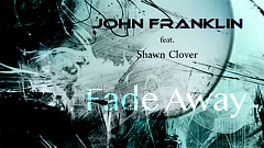 John Franklin feat. Shawn Clover - Fade Away