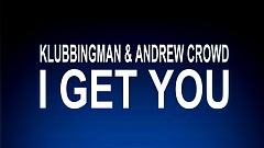 Klubbingman & Andrew Crowd - I Get You