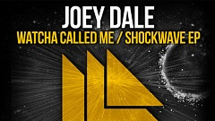 Joey Dale - Watcha Called Me / Shockwave EP