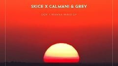 SKICE x Calmani & Grey - Don't Wanna Wake Up