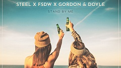 STEEL, FSDW & Gordon & Doyle - Stand by Me